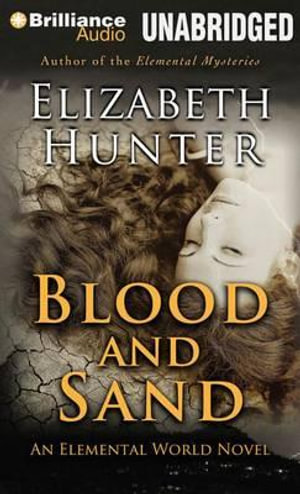 Blood and Sand : Elemental World - Elizabeth Hunter