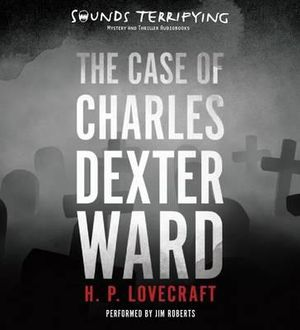 The Case of Charles Dexter Ward - H P Lovecraft