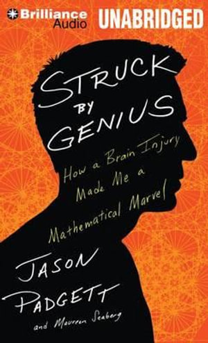 Struck by Genius : How a Brain Injury Made Me a Mathematical Marvel - Jason Padgett