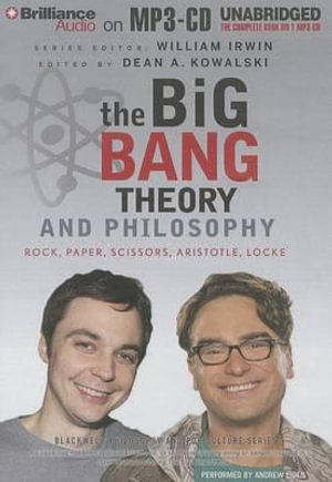 The Big Bang Theory and Philosophy : Rock, Paper, Scissors, Aristotle, Locke - Dean Kowalski