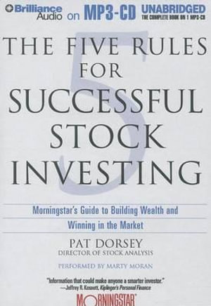 The Five Rules for Successful Stock Investing : Morningstar's Guide to Building Wealth and Winning in the Market - Pat Dorsey