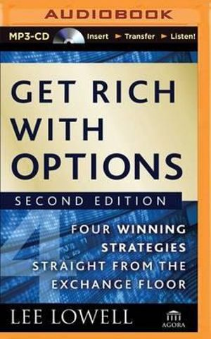 Get Rich with Options : Four Winning Strategies Straight from the Exchange Floor - Lee Lowell