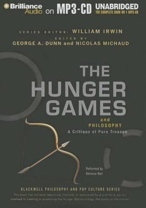 The Hunger Games and Philosophy : A Critique of Pure Treason - George A Dunn