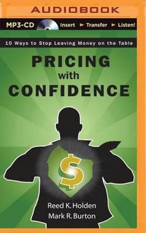 Pricing with Confidence : 10 Ways to Stop Leaving Money on the Table - Reed K Holden