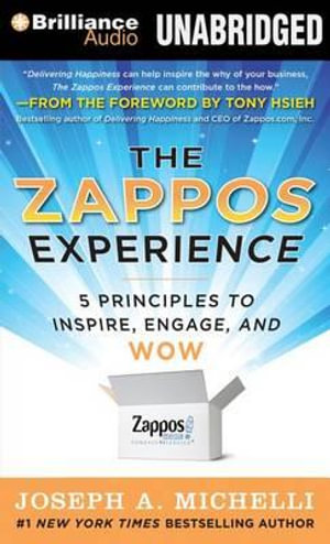 The Zappos Experience : 5 Principles to Inspire, Engage, and Wow - Joseph A Michelli