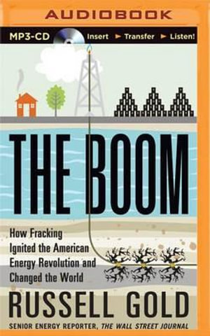 The Boom : How Fracking Ignited the American Energy Revolution and Changed the World - Russell Gold
