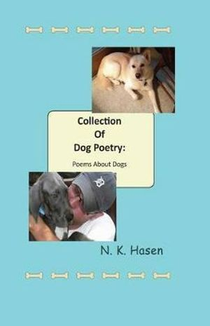 Collection of Dog Poetry : Poems about Dogs - N K Hasen