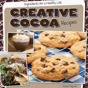 Creative Cocoa Recipes - Kristen Rajczak