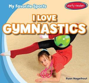 I Love Gymnastics - Ryan Nagelhout