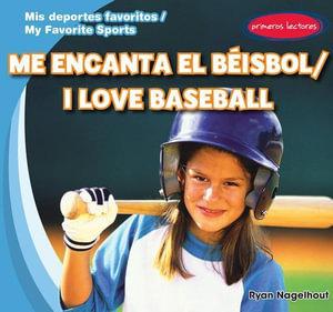 Me Encanta El Beisbol / I Love Baseball - Ryan Nagelhout