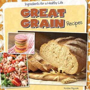 Great Grain Recipes - Kristen Rajczak