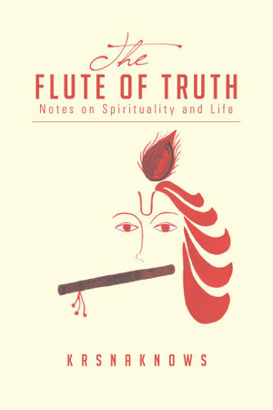 The Flute of Truth : Notes on Spirituality and Life -  KrsnaKnows