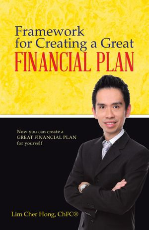 Framework for Creating a Great Financial Plan : Now you can create a Great Financial Plan for yourself - Lim Cher Hong ChFC®