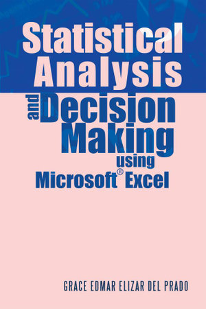 Statistical Analysis and Decision Making Using Microsoft Excel - Grace Edmar Elizar Del Prado