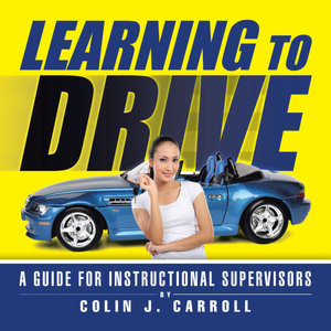Learning to Drive : A Guide for Instructional Supervisors - Colin J. Carroll