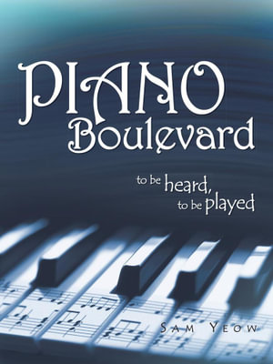 Piano Boulevard : To Be Heard, to Be Played - Sam Yeow
