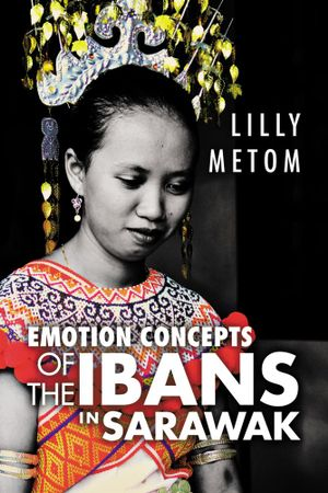 Emotion Concepts of the Ibans in Sarawak - Lilly Metom