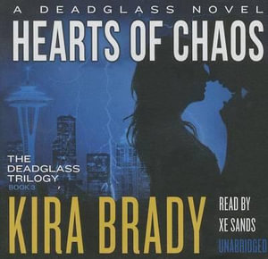 Hearts of Chaos : Deadglass Trilogy - Kira Brady