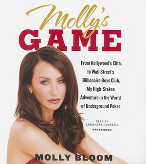 Molly's Game : From Hollywood's Elite, to Wall Street's Billionaire Boys Club, My High-Stakes Adventure in the World of Underground Poker - Molly Bloom
