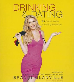 Drinking & Dating : P.S. Social Media Is Ruining Romance - Brandi Glanville