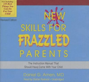 New Skills for Frazzled Parents : The Instruction Manual That Should Have Come with Your Child - Dr Daniel G Amen