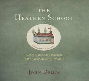 The Heathen School : A Story of Hope and Betrayal in the Age of the Early Republic - Samuel Knight Professor of History John Demos