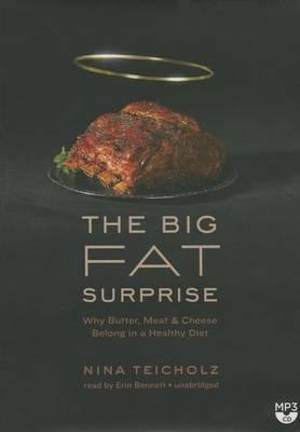 The Big Fat Surprise : Why Butter, Meat, and Cheese Belong in a Healthy Diet - Nina Teicholz