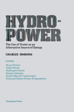 Hydro-Power : The Use of Water as an Alternative Source of Energy - Charles Simeons