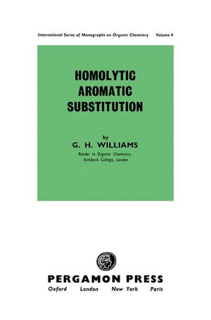 Homolytic Aromatic Substitution : International Series of Monographs on Organic Chemistry - G. H. Williams