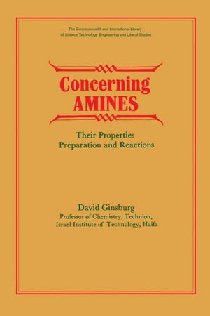Concerning Amines : Their Properties, Preparation and Reactions - David Ginsburg