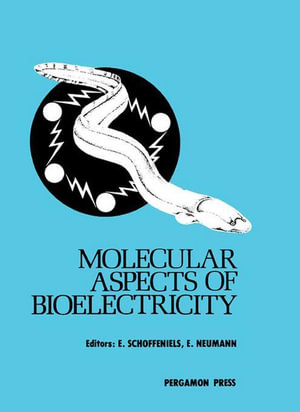 Molecular Aspects of Bioelectricity - Ernest Schoffeniels