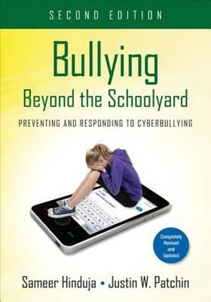 Bullying Beyond the Schoolyard : Preventing and Responding to Cyberbullying - Sameer K. Hinduja