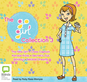 Go Girl! Collection 3 : The New Girl, Class Captain, Karate Kicks, Secret's Out, Holiday!, Netball Dreams - Various Authors