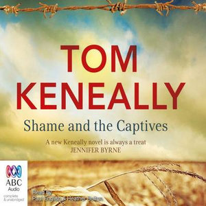 Shame And The Captives : Audio CD - Thomas Keneally