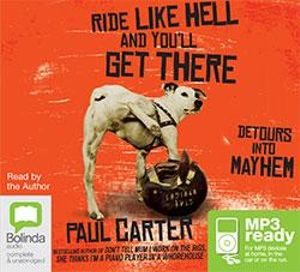 Ride Like Hell And You'll Get There (MP3) : Detours into Mayhem - Paul Carter