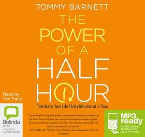 The Power of A Half Hour : Take Back Your Life Thirty Minutes at a Time - Tommy Barnett
