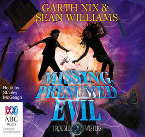 Missing, Presumed Evil : Troubletwisters Series : Book 4 - Garth Nix