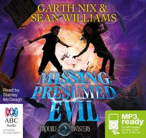 Missing, Presumed Evil (MP3) : Troubletwisters Series : Book 4 - Sean Williams
