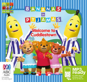 Bananas In Pyjamas : Welcome to Cuddlestown (MP3) -  Various Authors