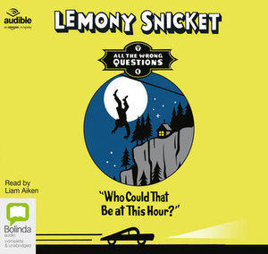 Who Could That Be At This Hour? : All the Wrong Questions : Book 1 - Lemony Snicket