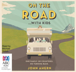 On the Road ... With Kids : One family. 30 countries. No turning back. - John Ahern