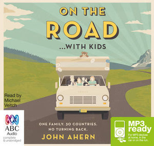 On The Road ... With Kids (MP3) : One family. 30 countries. No turning back. - John Ahern