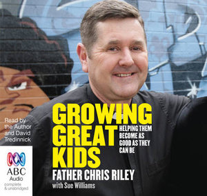 Growing Great Kids : Helping Them Become as Good as They Can be - Chris Riley