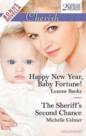 Cherish Duo Plus Bonus Novella : Happy New Year, Baby Fortune!/The Sheriff's Second Chance/The Playboy's Baby? - Leanne Banks