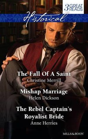 Merrill, Dickson And Herries Taster Collection 201403/The Fall Of A Saint/Mishap Marriage/The Rebel Captain's Royalist Bride : The Fall Of A Saint / Mishap Marriage / The Rebel Captain's Royalist Bride - Christine Merrill