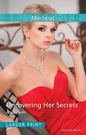 Uncovering Her Secrets : Mills & Boon Medical - Amalie Berlin
