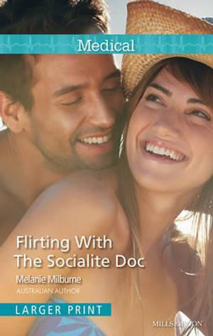 Flirting With The Socialite Doc : Mills & Boon Medical - Melanie Milburne
