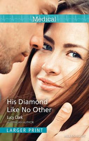 His Diamond Like No Other : Mills & Boon Medical - Lucy Clark