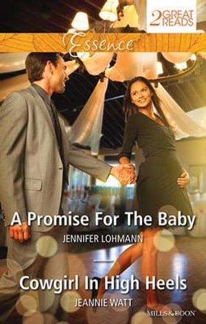 A Promise For The Baby/Cowgirl In High Heels : A Promise For The Baby / Cowgirl In High Heels - Jennifer Lohmann
