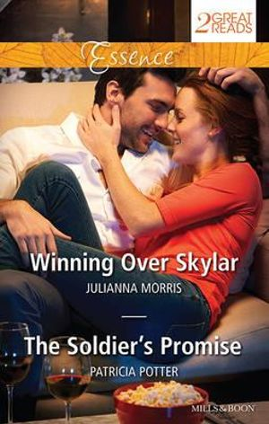 Winning Over Skylar/The Soldier's Promise : Winning Over Skylar / The Soldier's Promise - Julianna Morris